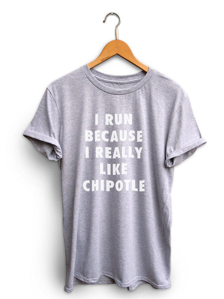 I Run Because Chipotle Unisex Light Heather Gray Shirt