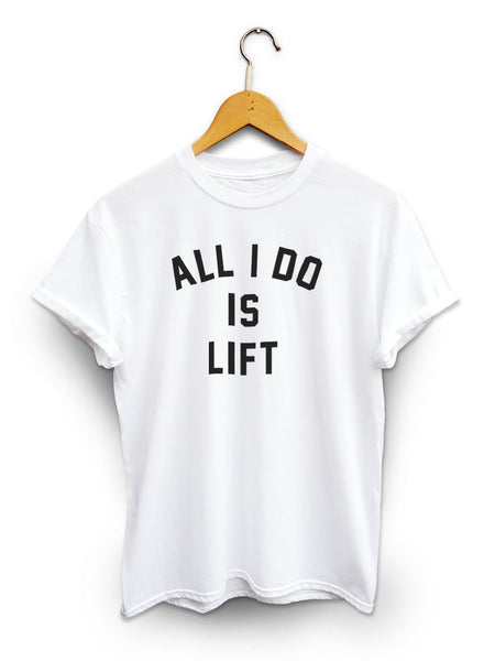 All I Do Is Lift Unisex White Shirt