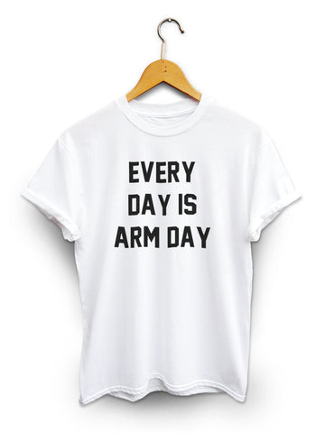 Every Day Is Arm Day Unisex White Shirt