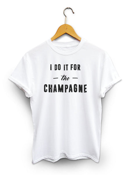 I Do It For The Champagne Unisex White Shirt
