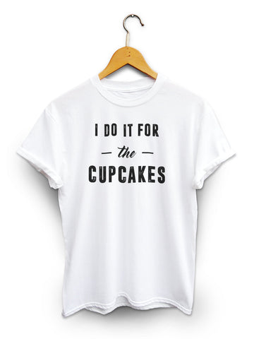 I Do It For The Cupcakes Unisex White Shirt