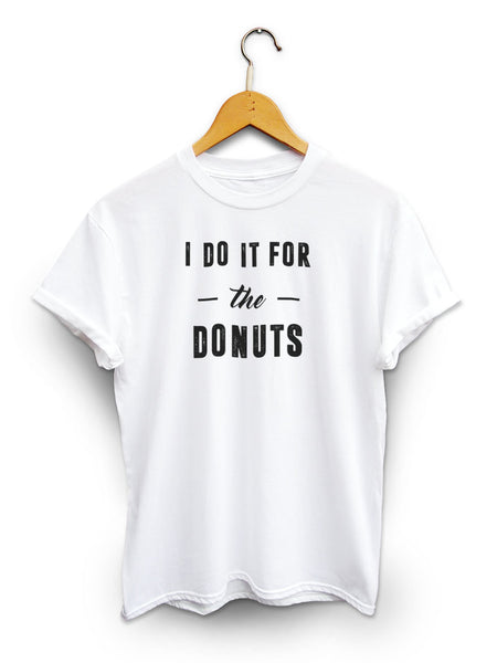 I Do It For The Donuts Unisex White Shirt