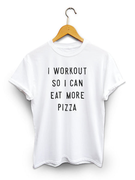 I Workout So I Can Eat More Pizza Unisex White Shirt