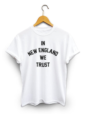 In New England We Trust Unisex White Shirt