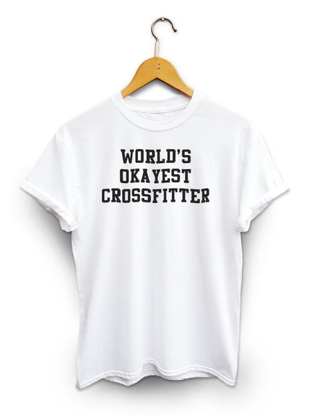 Worlds Okayest Crossfitter Unisex White Shirt