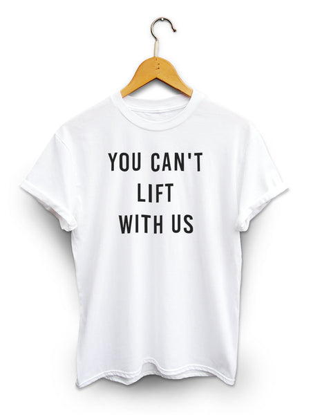 You Cant Lift With Us Unisex White Shirt