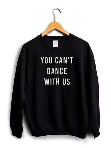 You Cant Dance With Us Black Unisex Sweater