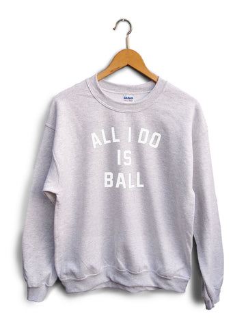 All I Do Is Ball Heather Gray Unisex Sweater