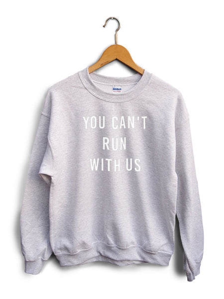 You Cant Run With Us Heather Gray Unisex Sweater