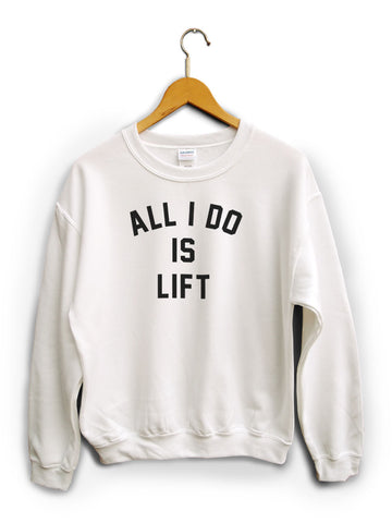 All I Do Is Lift White Unisex Sweater