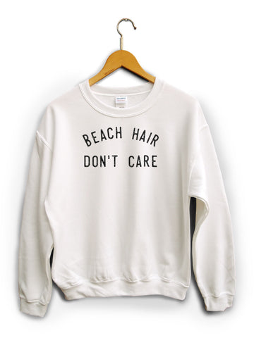 Beach Hair Dont Care White Unisex Sweater
