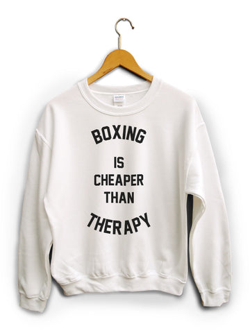 Boxing Is Cheaper Than Therapy White Unisex Sweater