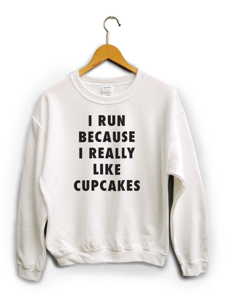 I Run Because Cupcakes White Unisex Sweater