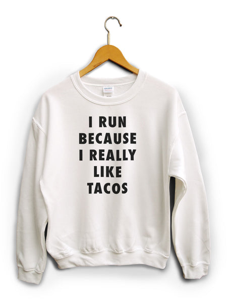 I Run Because Tacos White Unisex Sweater