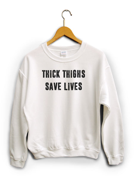 Thick Thighs Save Lives White Unisex Sweater