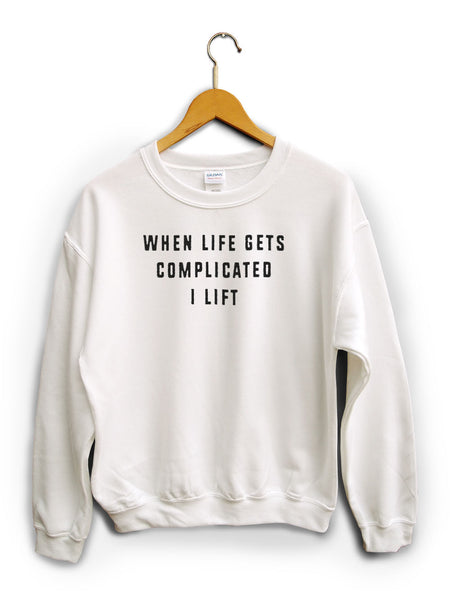 When Life Gets Complicated I Lift White Unisex Sweater