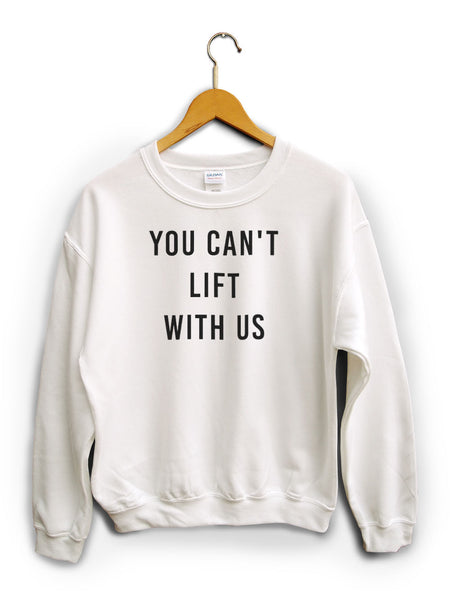 You Cant Lift With Us White Unisex Sweater