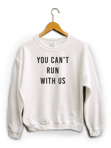 You Cant Run With Us White Unisex Sweater