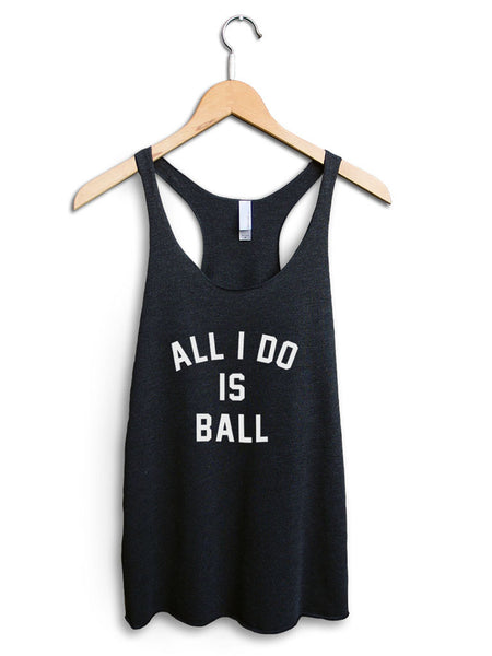 All I Do Is Ball Women's Black Tank Top
