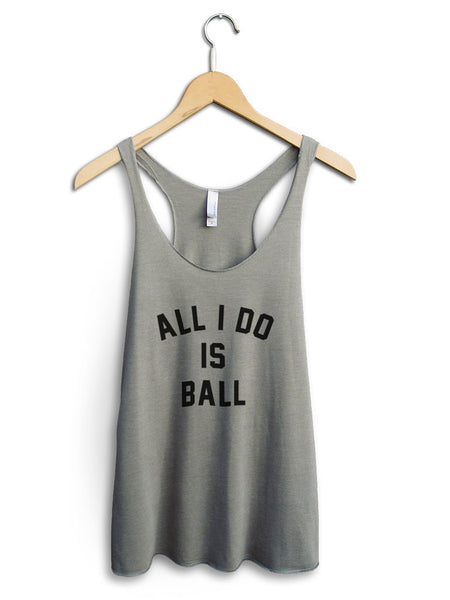 All I Do Is Ball Women's Venetian Gray Tank Top