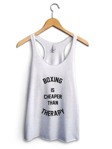 Boxing Is Cheaper Than Therapy Women's White Tank Top