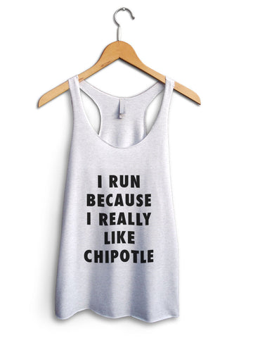I Run Because Chipotle Women's White Tank Top