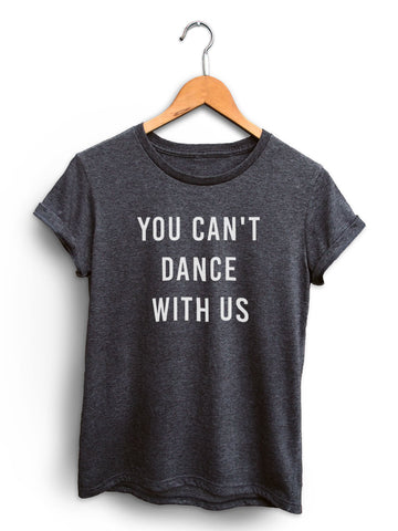 You Cant Dance With Us Women's Dark Heather Gray Shirt