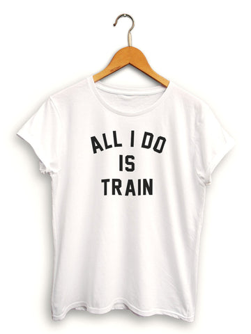 All I Do Is Train Women's White Shirt