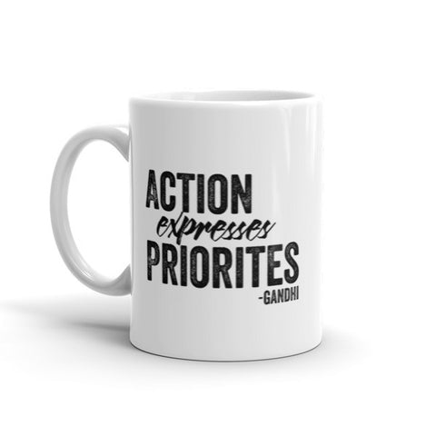 Action expresses priorities - Inspirational Mug