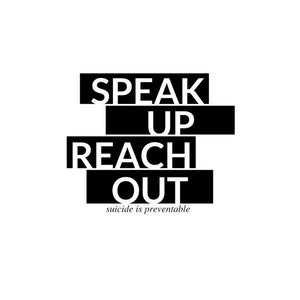 Speak up, reach out.