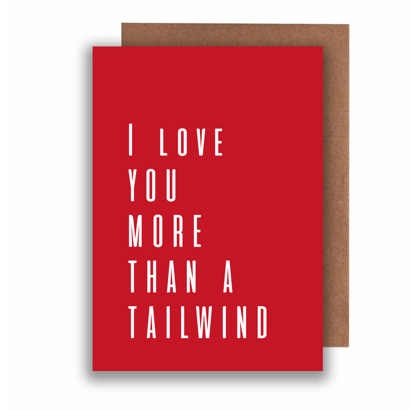 Love you more than a tailwind - Honest Valentines Card
