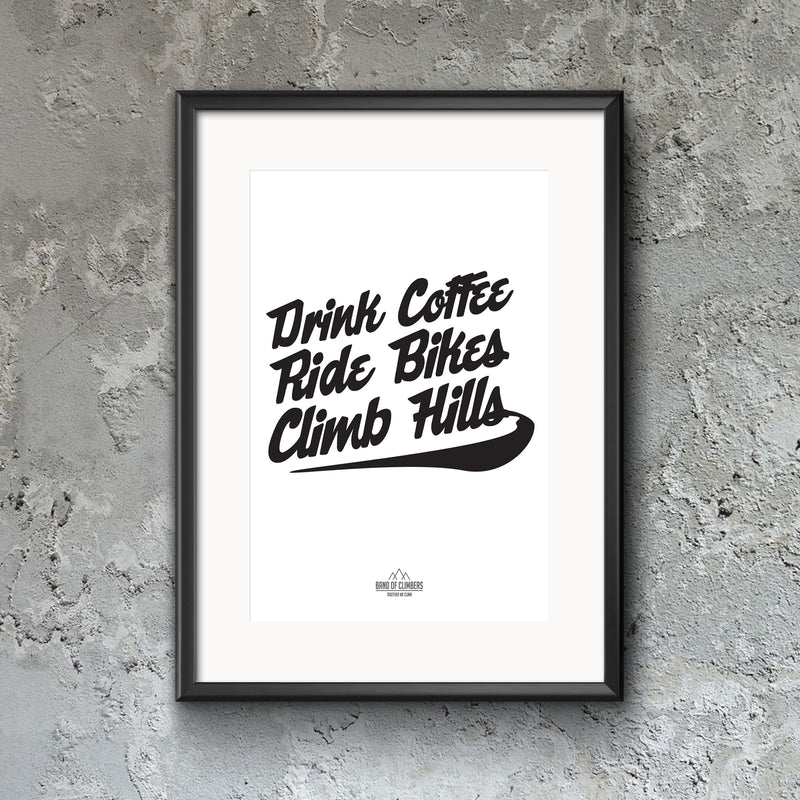 Drink Coffee. Ride Bike. Climb Hills Print.