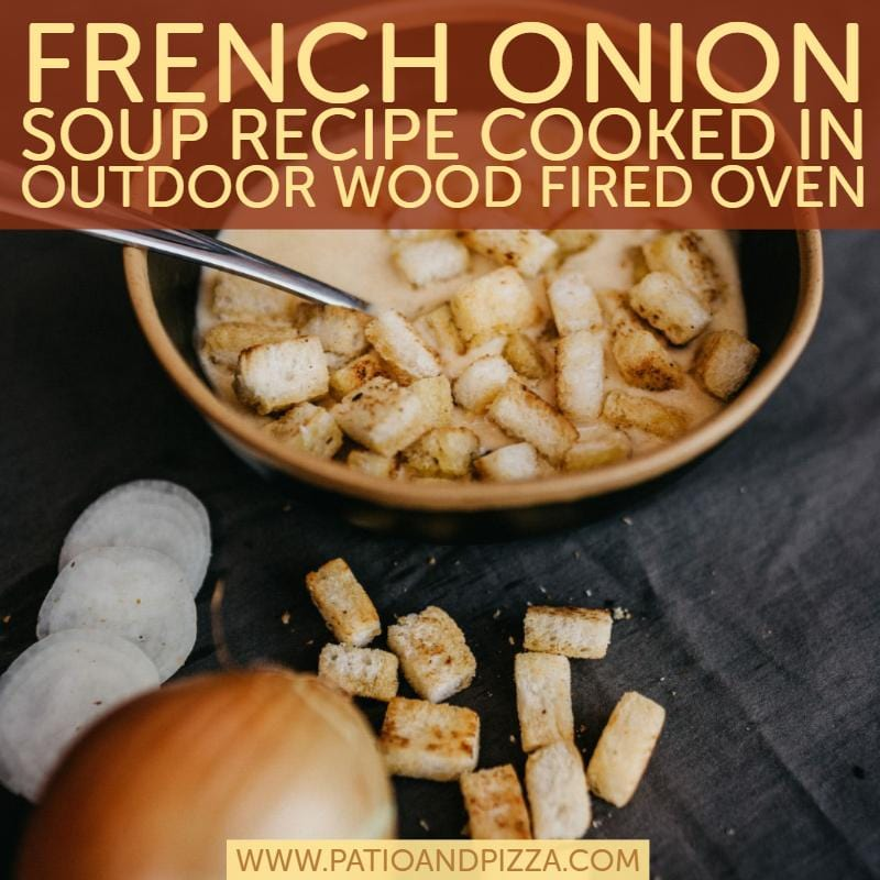 French Onion Soup Recipe Cooked in Outdoor Wood Fired Oven