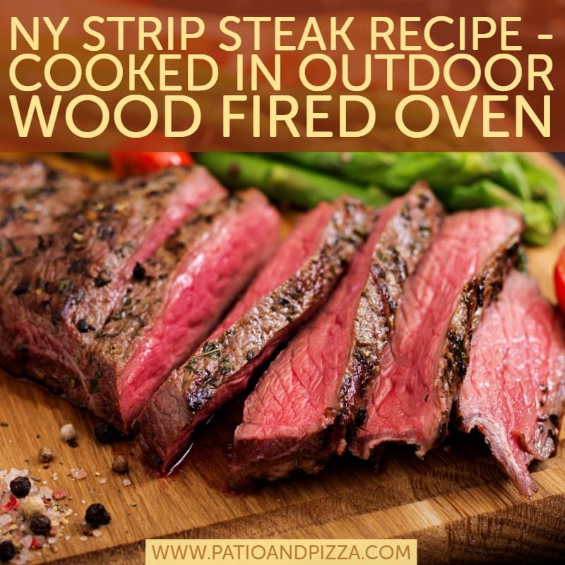 NY Strip Steak Recipe - Cooked in Outdoor Wood Fired Oven