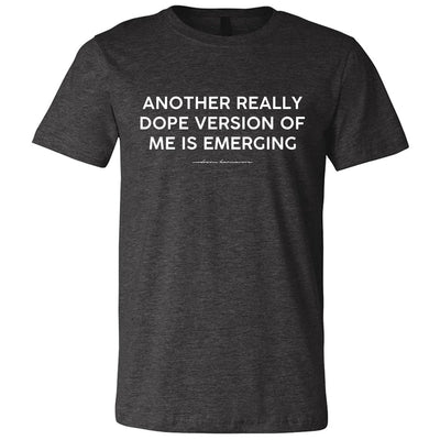 Another Really Dope Version Of Me Is Emerging Premium Tee