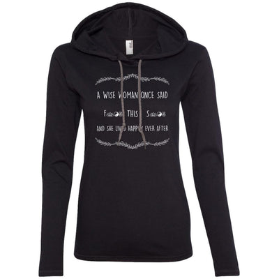 A Wise Woman Once Said T-Shirt Hoodie