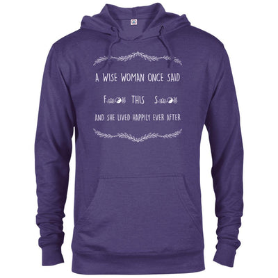 A Wise Woman Once Said Unisex French Terry Hoodie