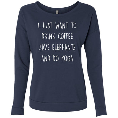 I Just Want To Drink Coffee, Save Elephants, And Do Yoga French Terry Scoop
