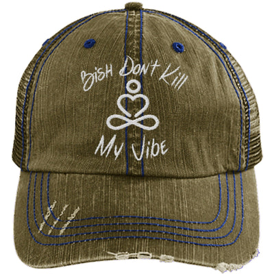 Bish Don't Kill My Vibe Unstructured Trucker Hat