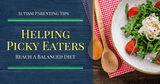 Autism Parenting Tips | Helping Picky Eaters Reach A Balanced Diet