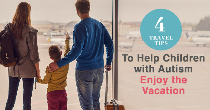 4 Travel Tips to Help Children with Autism Enjoy the Vacation