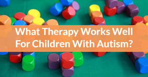 What Therapy Works Well For Children With Autism?