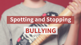 Spotting and Stopping Bullying