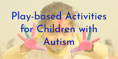 Play-Based Learning Activities for Children with Autism