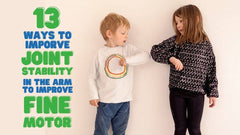 13 Ways To Improve Joint Stability In The Arm To Improve Fine Motor