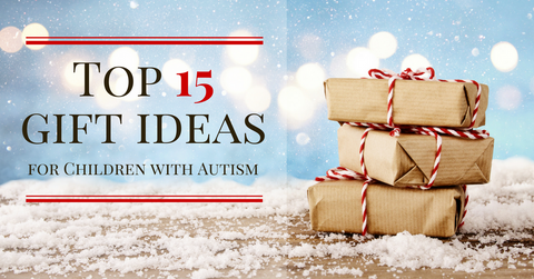 Top 15 Gift Ideas for Children with Autism