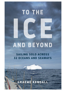 TO THE ICE AND BEYOND - BOOK BY GRAEME KENDALL