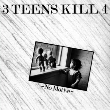 3 TEENS KILL 4 - No Motive LP