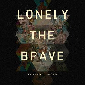 ** FLASH SALE ** LONELY THE BRAVE - Things Will Matter LP