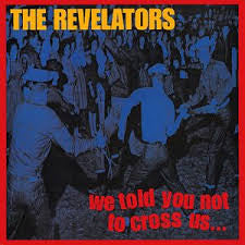 REVELATORS - We Told You Not To Cross Us LP